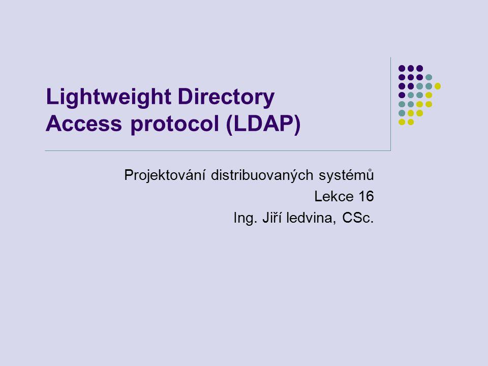 Lightweight Directory Access protocol (LDAP) Projektování distribuovaných systémů Lekce 16 Ing.
