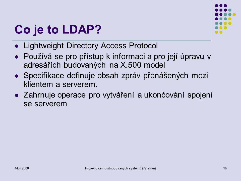 14.4.2008Projektování distribuovaných systémů (72 stran)16 Co je to LDAP.