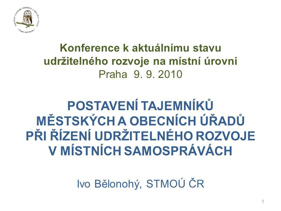 1 POSTAVENÍ TAJEMNÍKŮ MĚSTSKÝCH A OBECNÍCH ÚŘADŮ PŘI ŘÍZENÍ UDRŽITELNÉHO ROZVOJE V MÍSTNÍCH SAMOSPRÁVÁCH Ivo Bělonohý, STMOÚ ČR Konference k aktuálnímu stavu udržitelného rozvoje na místní úrovni Praha 9.