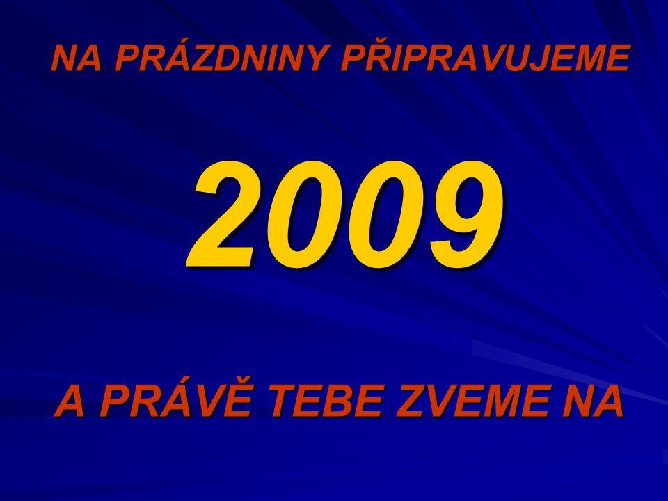 NA PRÁZDNINY PŘIPRAVUJEME 2009 A PRÁVĚ TEBE ZVEME NA