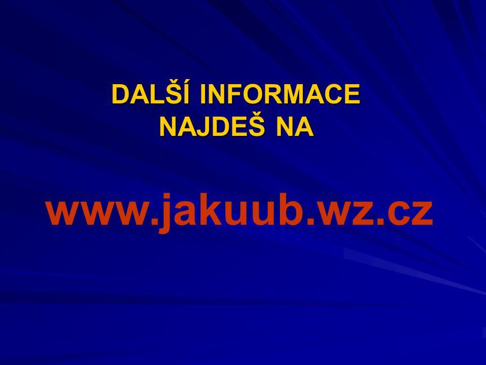 DALŠÍ INFORMACE NAJDEŠ NA www.jakuub.wz.cz