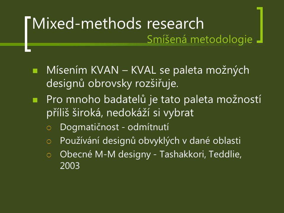 Mixed-methods research Smíšená metodologie Mísením KVAN – KVAL se paleta možných designů obrovsky rozšiřuje. Pro mnoho badatelů je tato paleta možnost