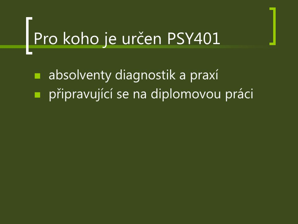 Pro koho je určen PSY401 absolventy diagnostik a praxí připravující se na diplomovou práci