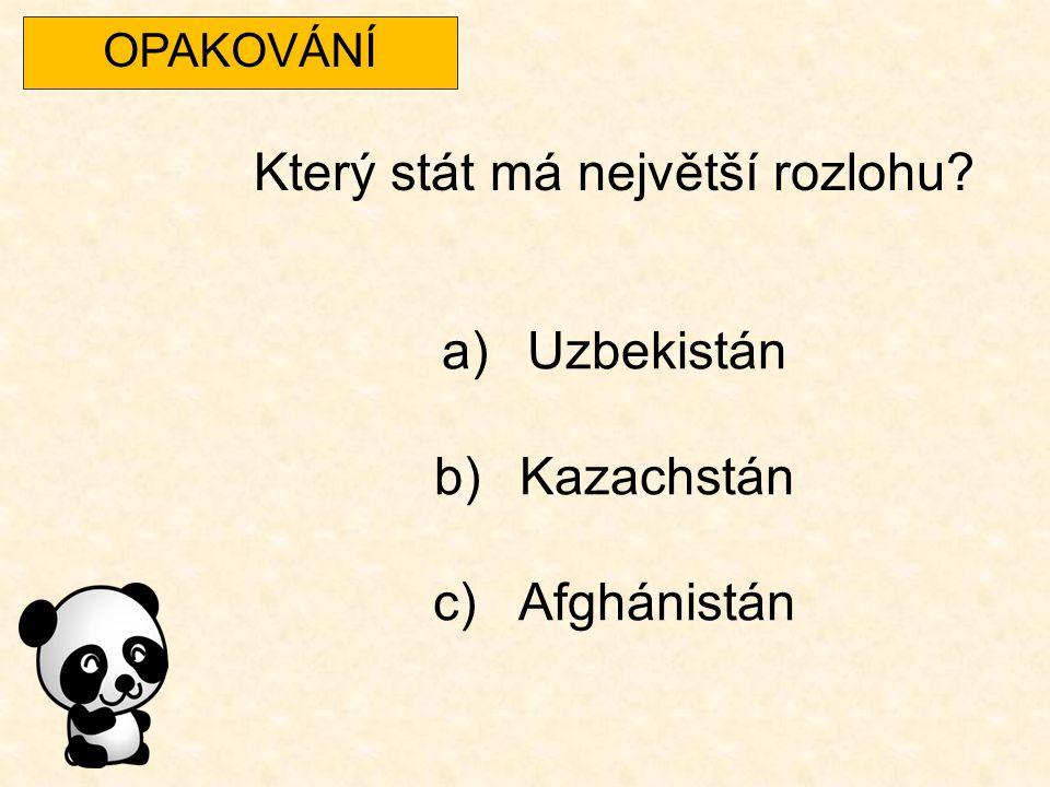 OPAKOVÁNÍ Utvoř dvojice: Kazachstán Uzbekistán Tádžikistán Afghánistán Astana Taškent Dušanbe Kábul