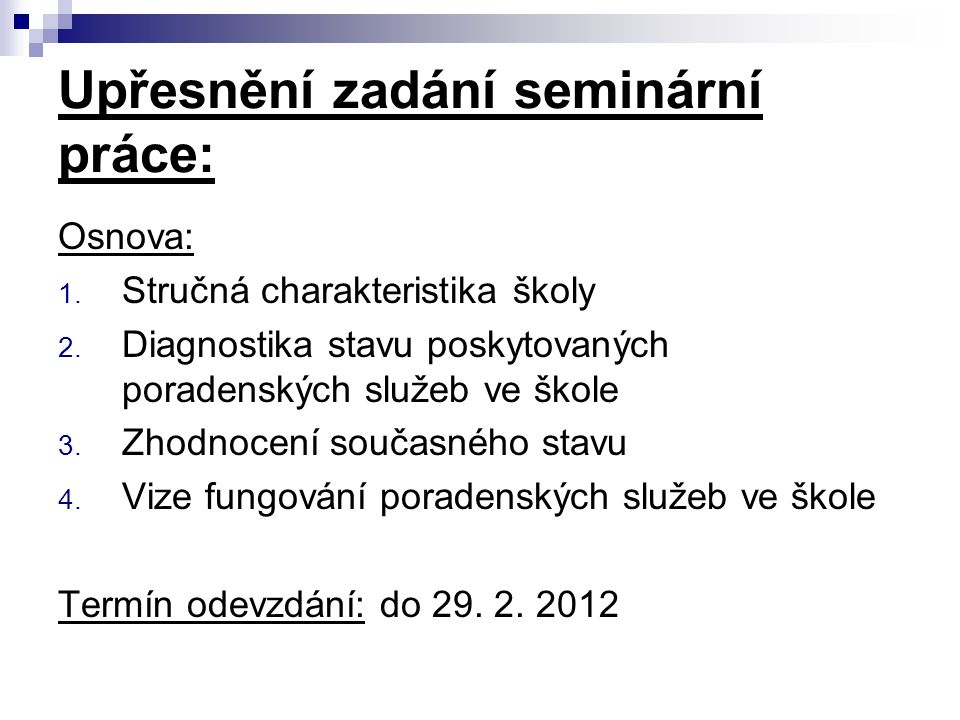 Upřesnění zadání seminární práce: Osnova: 1.Stručná charakteristika školy 2.