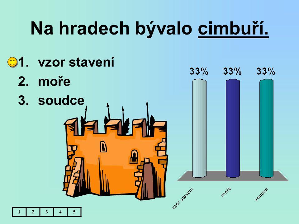 Na hradech bývalo cimbuří. 12345 1.vzor stavení 2.moře 3.soudce