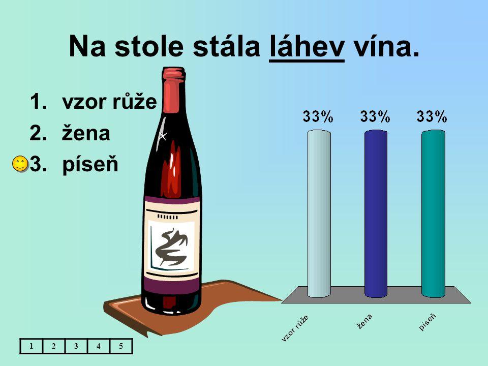 Na stole stála láhev vína. 12345 1.vzor růže 2.žena 3.píseň