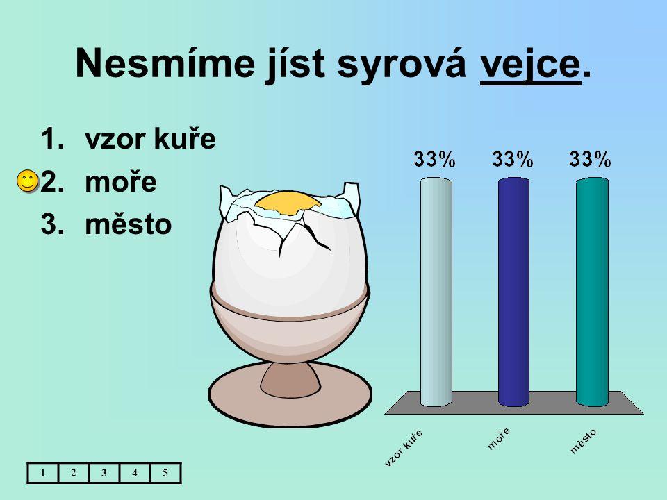 Nesmíme jíst syrová vejce. 1.vzor kuře 2.moře 3.město 12345