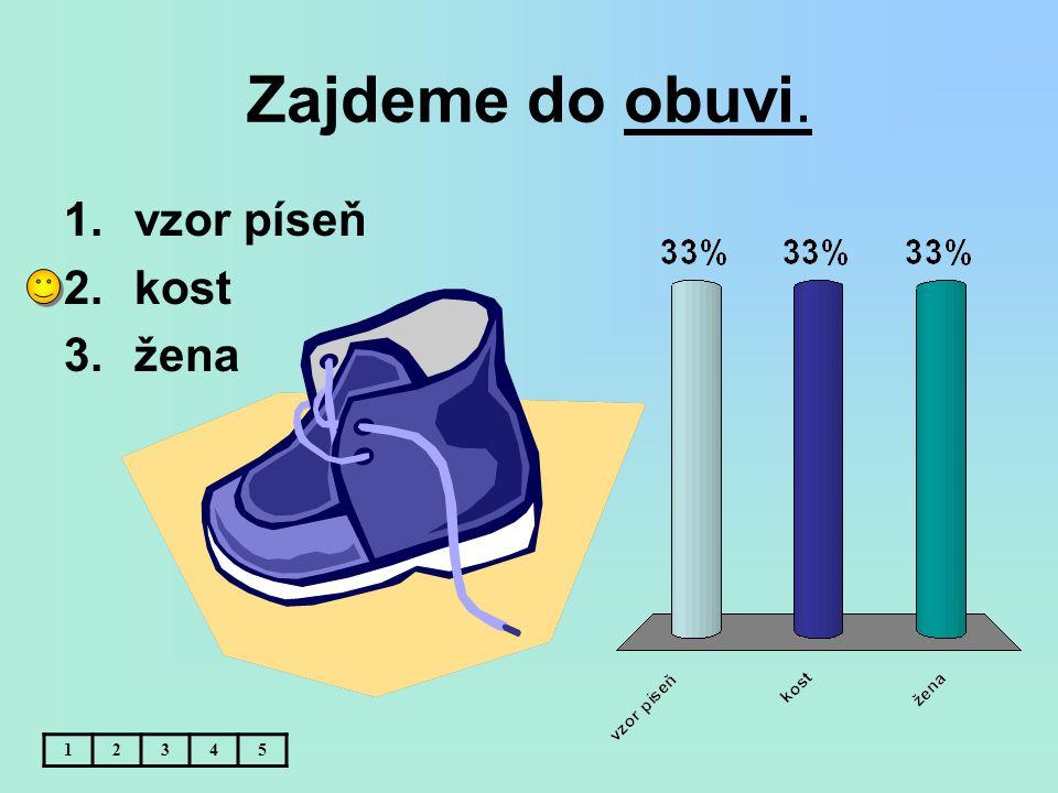 Zajdeme do obuvi. 12345 1.vzor píseň 2.kost 3.žena