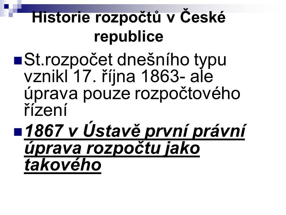 Historie rozpočtů v České republice St.rozpočet dnešního typu vznikl 17. října 1863- ale úprava pouze rozpočtového řízení 1867 v Ústavě první právní ú