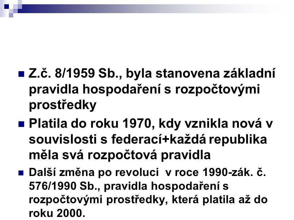 Z.č. 8/1959 Sb., byla stanovena základní pravidla hospodaření s rozpočtovými prostředky Platila do roku 1970, kdy vznikla nová v souvislosti s federac