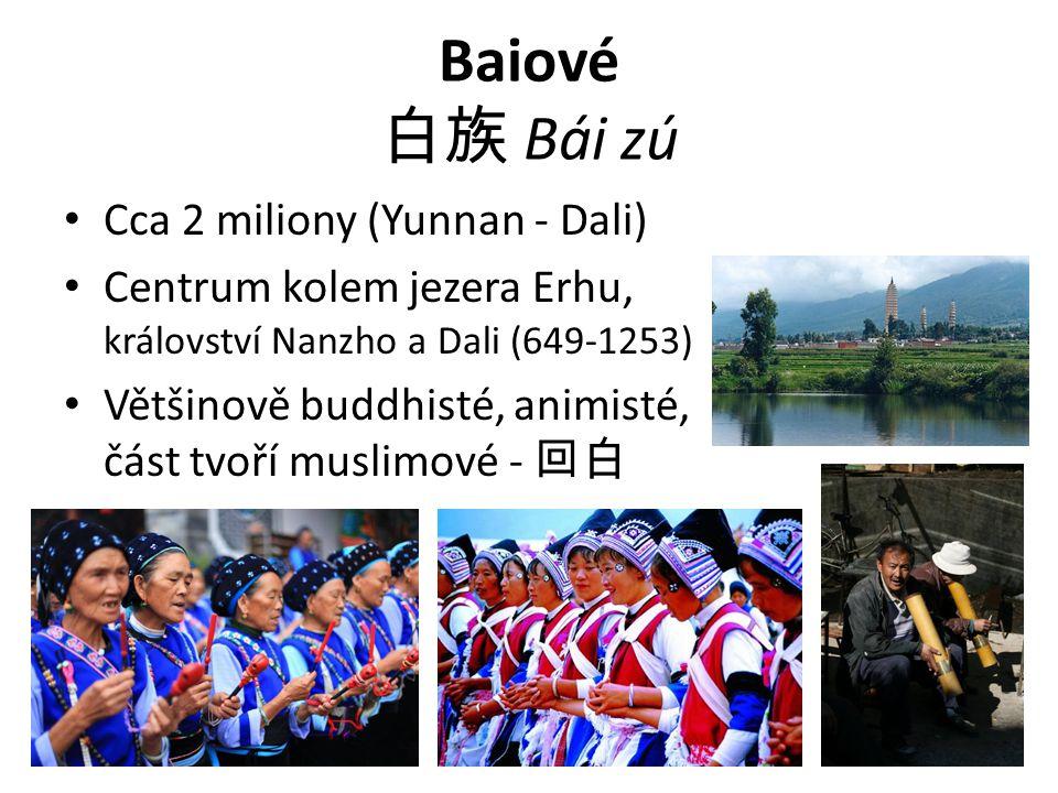 Baiové 白族 Bái zú Cca 2 miliony (Yunnan - Dali) Centrum kolem jezera Erhu, království Nanzho a Dali (649-1253) Většinově buddhisté, animisté, část tvoř