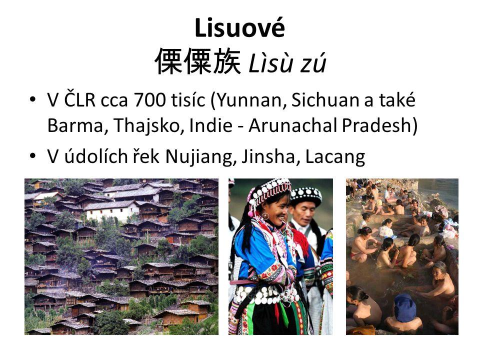 Lisuové 傈僳族 Lìsù zú V ČLR cca 700 tisíc (Yunnan, Sichuan a také Barma, Thajsko, Indie - Arunachal Pradesh) V údolích řek Nujiang, Jinsha, Lacang
