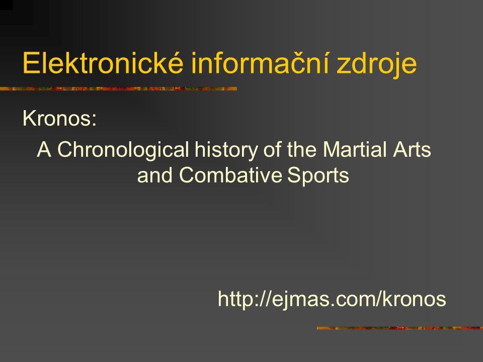 Elektronické informační zdroje Kronos: A Chronological history of the Martial Arts and Combative Sports http://ejmas.com/kronos