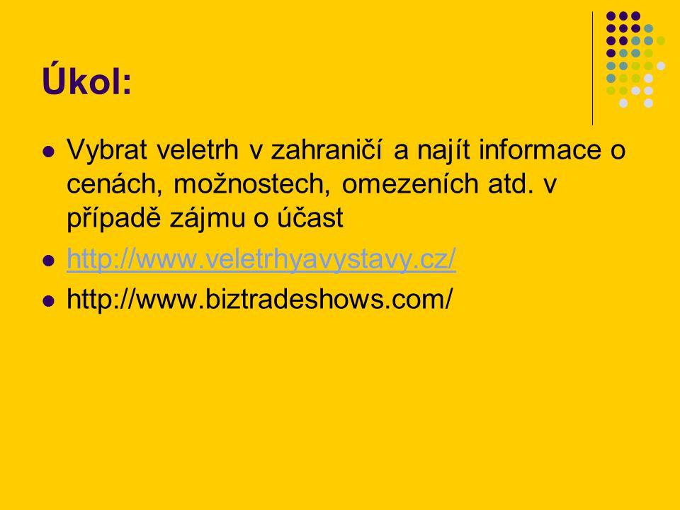 Úkol: Vybrat veletrh v zahraničí a najít informace o cenách, možnostech, omezeních atd. v případě zájmu o účast http://www.veletrhyavystavy.cz/ http:/