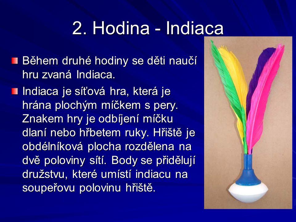 2.Hodina - Indiaca Během druhé hodiny se děti naučí hru zvaná Indiaca.
