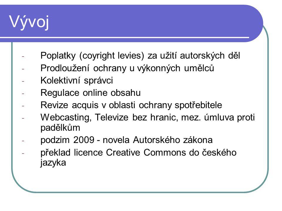 Vývoj - Poplatky (coyright levies) za užití autorských děl - Prodloužení ochrany u výkonných umělců - Kolektivní správci - Regulace online obsahu - Revize acquis v oblasti ochrany spotřebitele - Webcasting, Televize bez hranic, mez.
