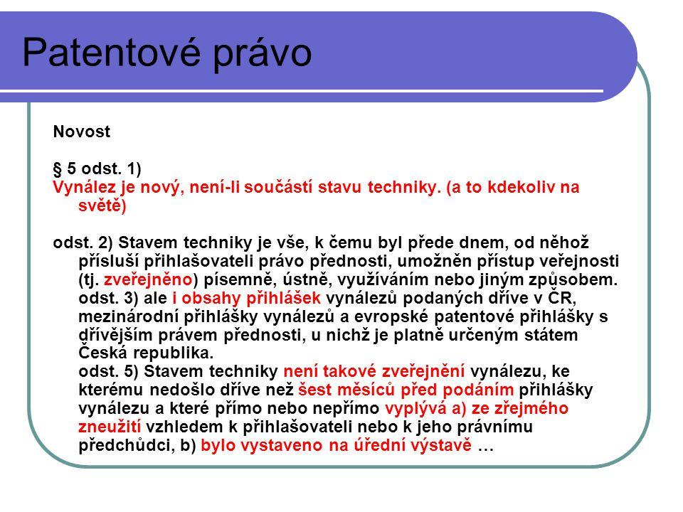 Patentové právo Novost § 5 odst.1) Vynález je nový, není-li součástí stavu techniky.