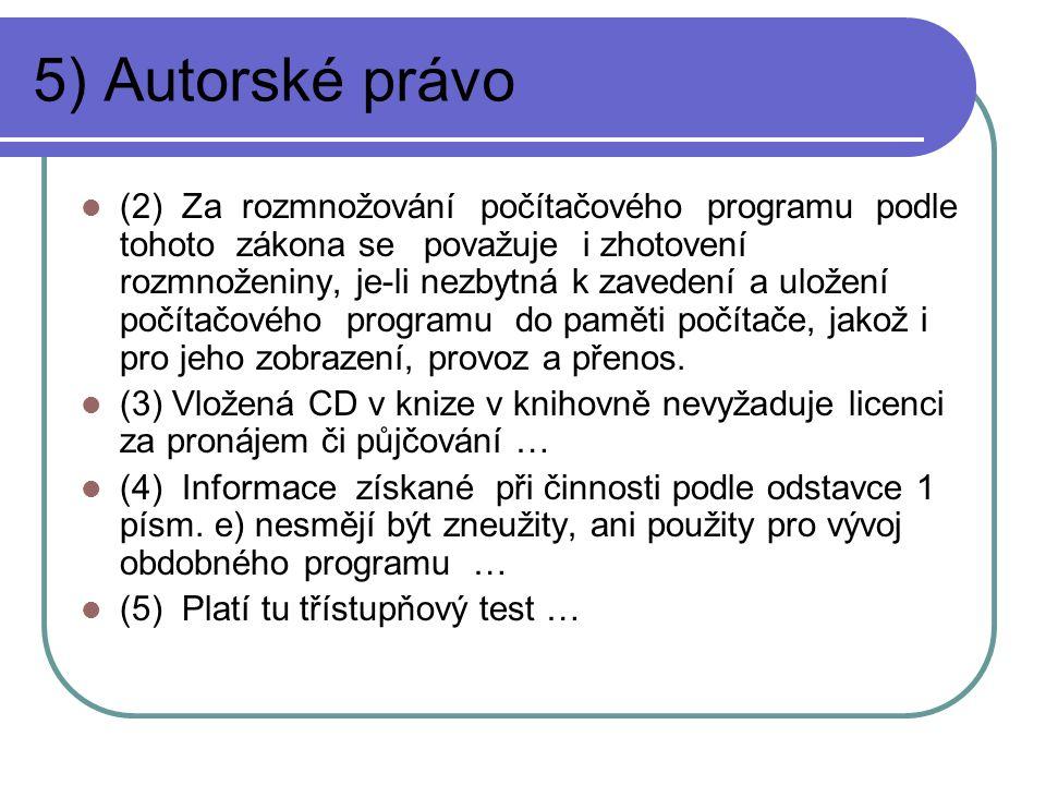 5) Autorské právo (2) Za rozmnožování počítačového programu podle tohoto zákona se považuje i zhotovení rozmnoženiny, je-li nezbytná k zavedení a uložení počítačového programu do paměti počítače, jakož i pro jeho zobrazení, provoz a přenos.