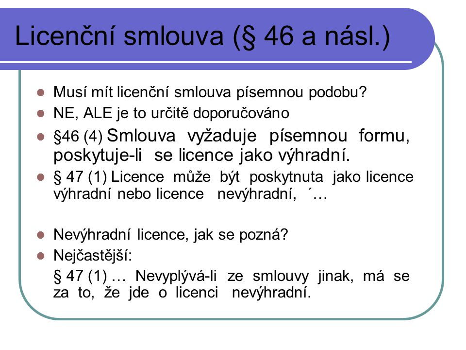 Licenční smlouva (§ 46 a násl.) Musí mít licenční smlouva písemnou podobu.