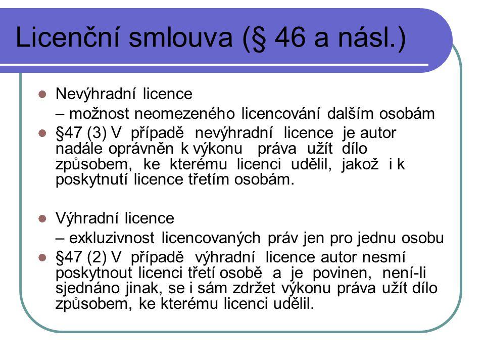 Licenční smlouva (§ 46 a násl.) Nevýhradní licence – možnost neomezeného licencování dalším osobám §47 (3) V případě nevýhradní licence je autor nadále oprávněn k výkonu práva užít dílo způsobem, ke kterému licenci udělil, jakož i k poskytnutí licence třetím osobám.