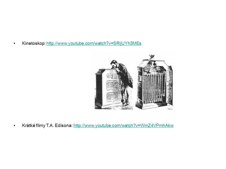 Kinematograf bratří Lumiérů: http://www.youtube.com/watch?v=7Q_SgMvTO-o&feature=relmfu Krátké filmy bratří Lumiérů: http://www.youtube.com/watch?v=4nj0vEO4Q6s&feature=related