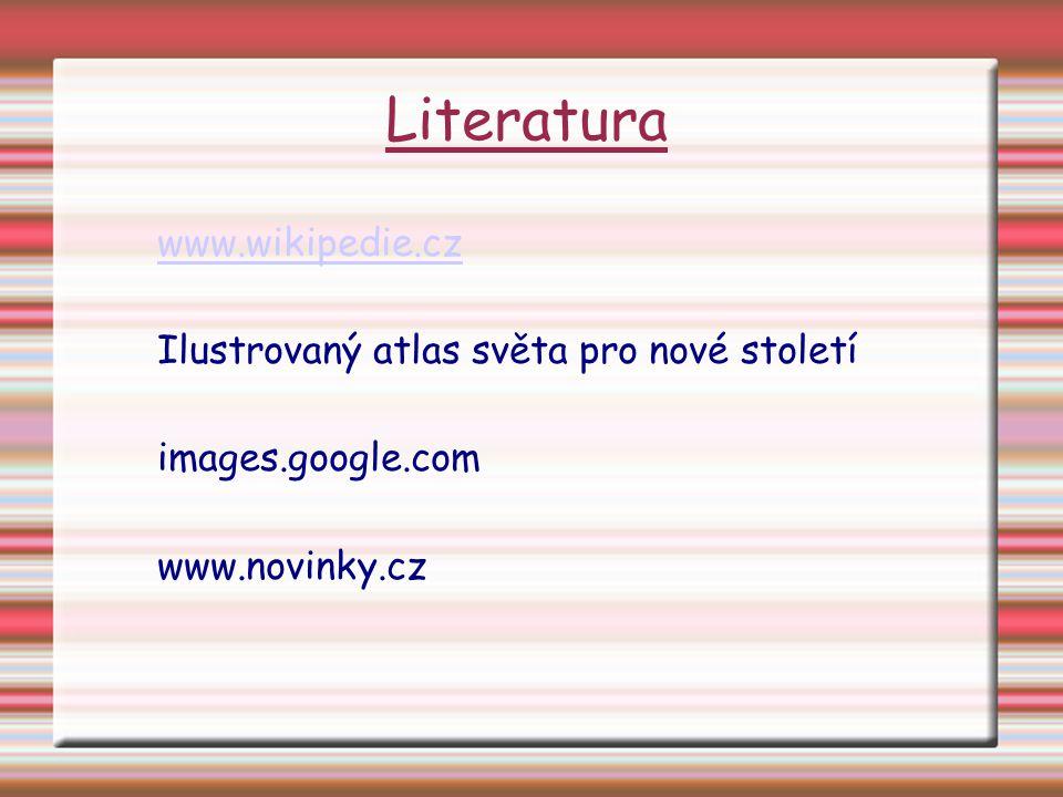 Literatura www.wikipedie.cz Ilustrovaný atlas světa pro nové století images.google.com www.novinky.cz
