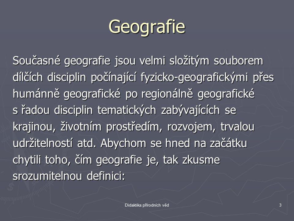 Geografie Současné geografie jsou velmi složitým souborem dílčích disciplin počínající fyzicko-geografickými přes humánně geografické po regionálně ge