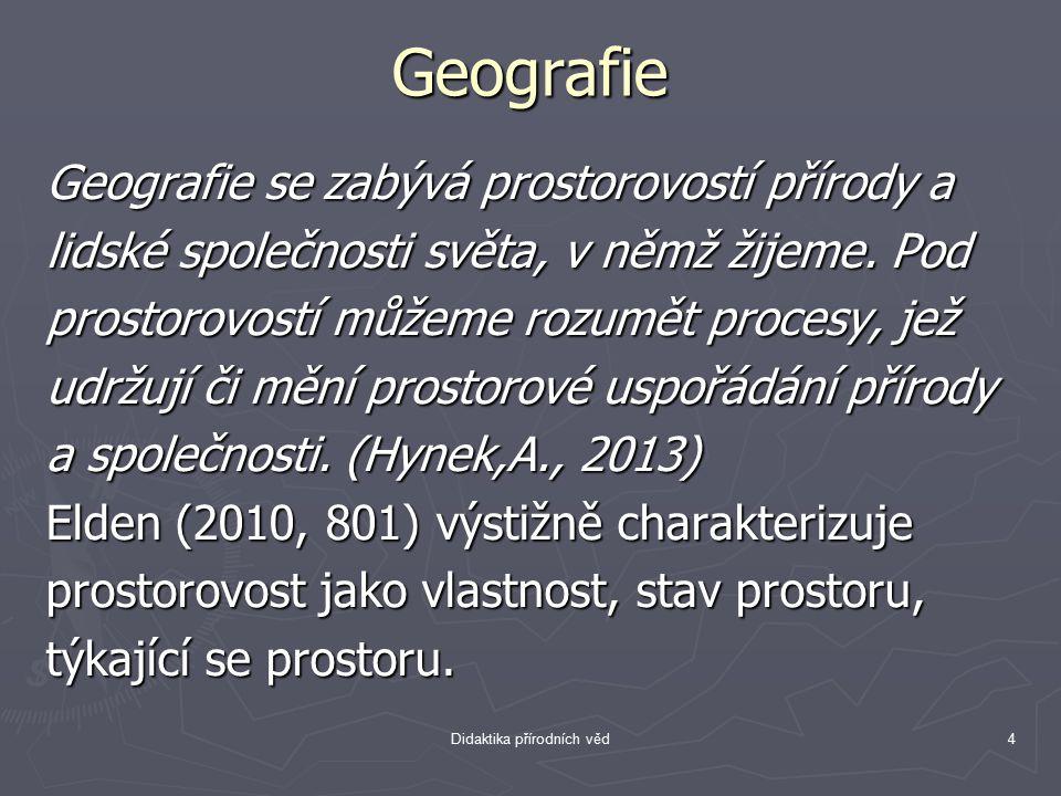 Geografie Geografie se zabývá prostorovostí přírody a lidské společnosti světa, v němž žijeme. Pod prostorovostí můžeme rozumět procesy, jež udržují č