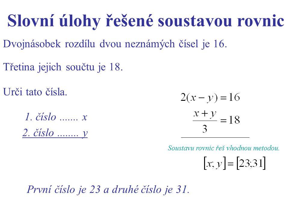 Dvojnásobek rozdílu dvou neznámých čísel je 16. 1. číslo....... x Slovní úlohy řešené soustavou rovnic 2. číslo........ y Soustavu rovnic řeš vhodnou