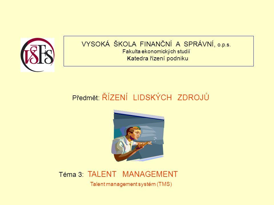 VYSOKÁ ŠKOLA FINANČNÍ A SPRÁVNÍ, o.p.s. Fakulta ekonomických studií K atedra řízení podniku Předmět: ŘÍZENÍ LIDSKÝCH ZDROJŮ Téma 3: TALENT MANAGEMENT