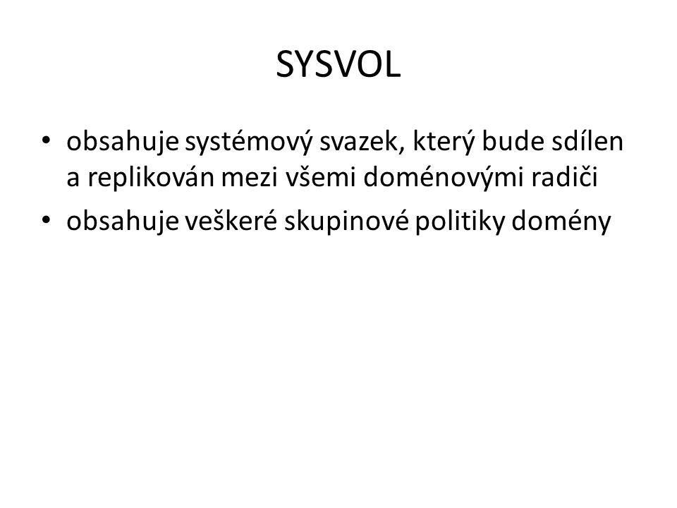 SYSVOL obsahuje systémový svazek, který bude sdílen a replikován mezi všemi doménovými radiči obsahuje veškeré skupinové politiky domény