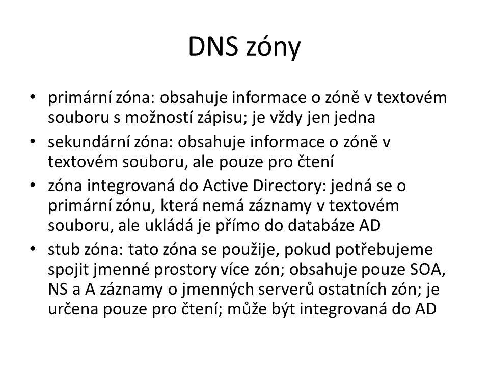 DNS zóny primární zóna: obsahuje informace o zóně v textovém souboru s možností zápisu; je vždy jen jedna sekundární zóna: obsahuje informace o zóně v