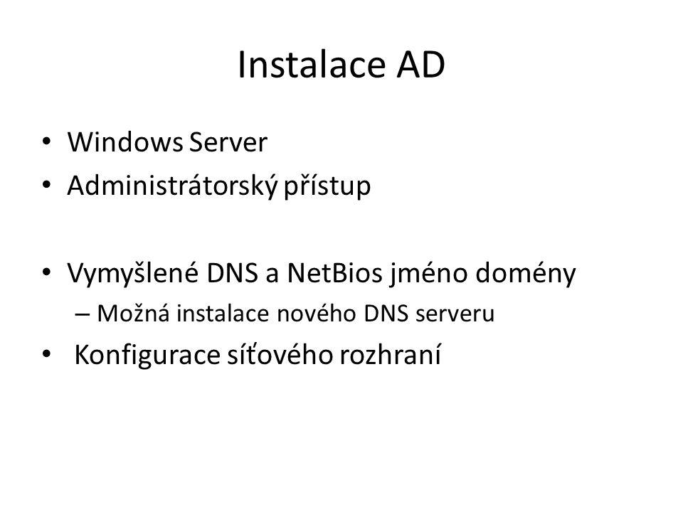Instalace AD - komponenty Les, strom, doména – Organizační jednotky, sites Doménový řadič Funkční úrovně – Domény: Win 2000 native, Win Server 2003, Win serer 2008 – Lesa: Win Server 2003, Win Server 2008, *(R2) Databáze AD