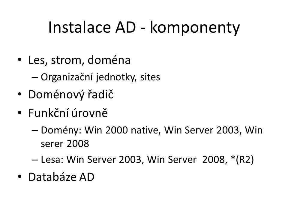 Instalace AD - komponenty Les, strom, doména – Organizační jednotky, sites Doménový řadič Funkční úrovně – Domény: Win 2000 native, Win Server 2003, W