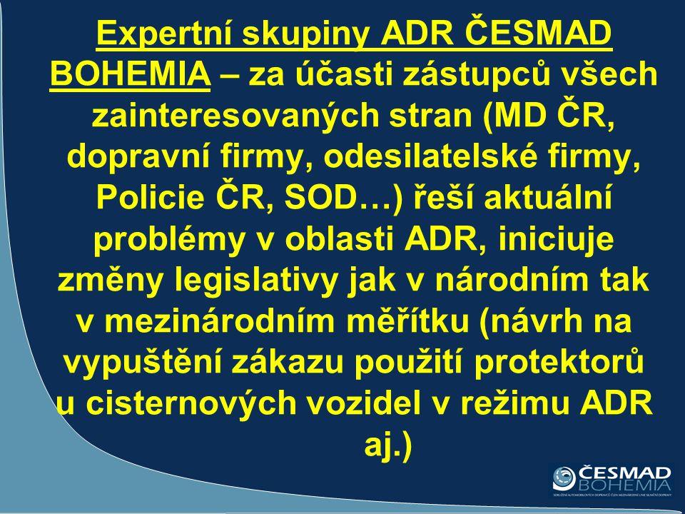 Expertní skupiny ADR ČESMAD BOHEMIA – za účasti zástupců všech zainteresovaných stran (MD ČR, dopravní firmy, odesilatelské firmy, Policie ČR, SOD…) ř