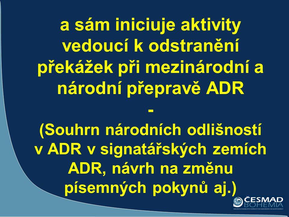 a sám iniciuje aktivity vedoucí k odstranění překážek při mezinárodní a národní přepravě ADR - (Souhrn národních odlišností v ADR v signatářských zemí