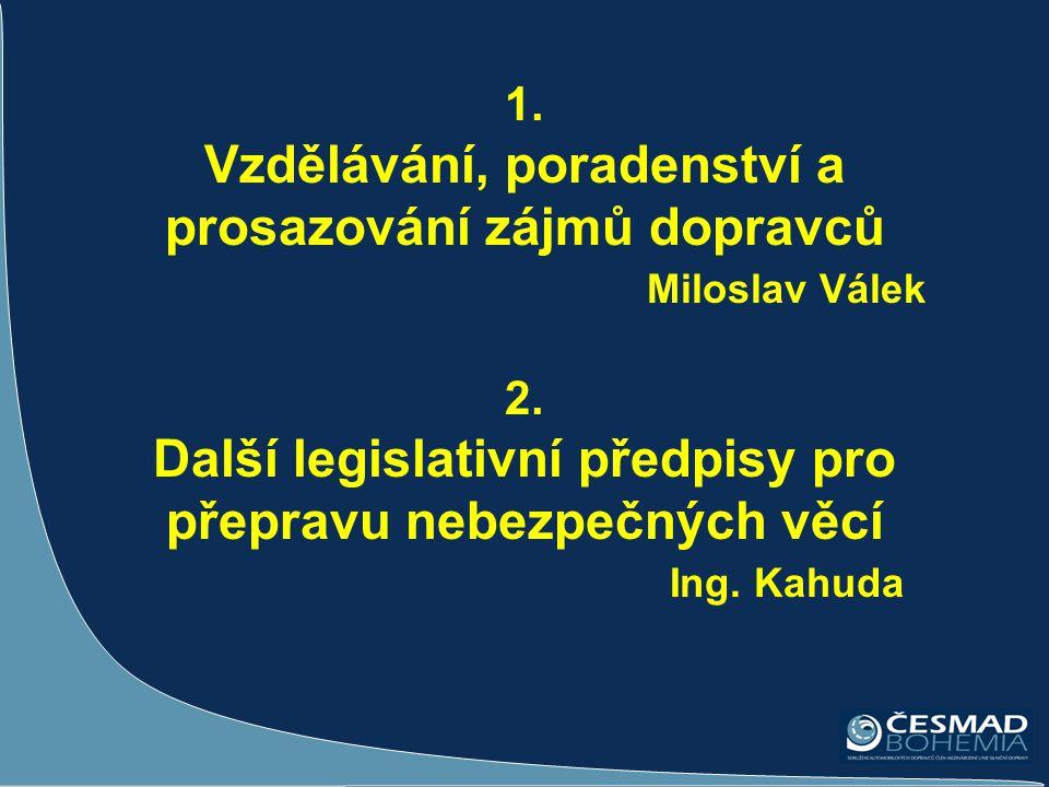 1. Vzdělávání, poradenství a prosazování zájmů dopravců Miloslav Válek 2. Další legislativní předpisy pro přepravu nebezpečných věcí Ing. Kahuda