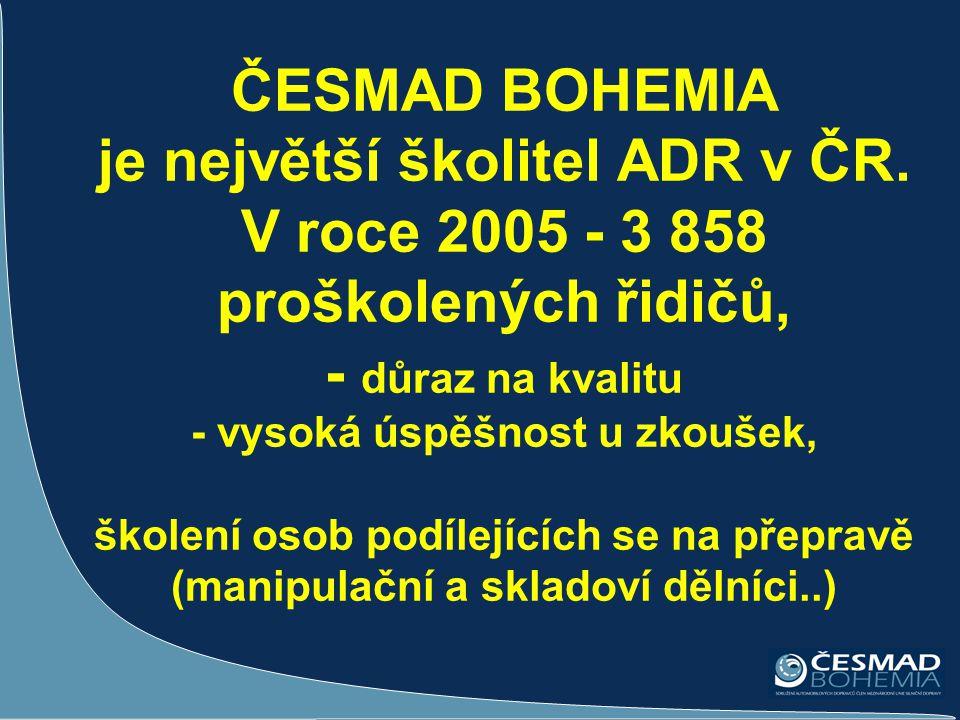 ČESMAD BOHEMIA je největší školitel ADR v ČR. V roce 2005 - 3 858 proškolených řidičů, - důraz na kvalitu - vysoká úspěšnost u zkoušek, školení osob p