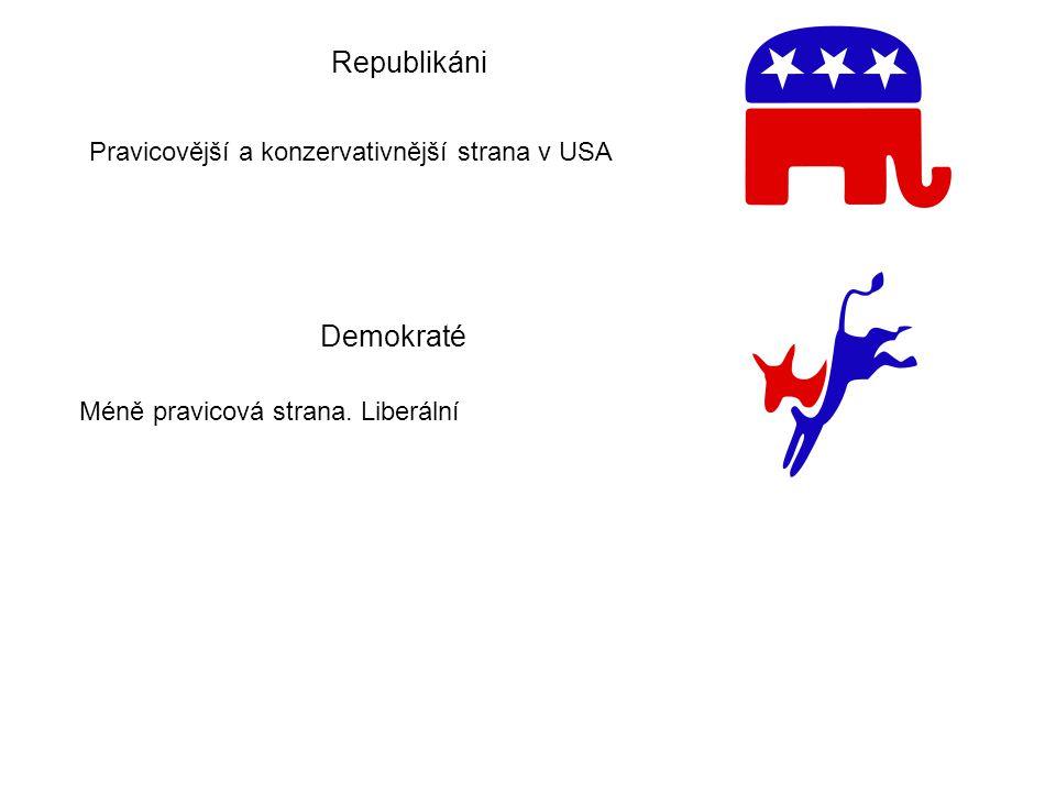 Republikáni Pravicovější a konzervativnější strana v USA Demokraté Méně pravicová strana. Liberální