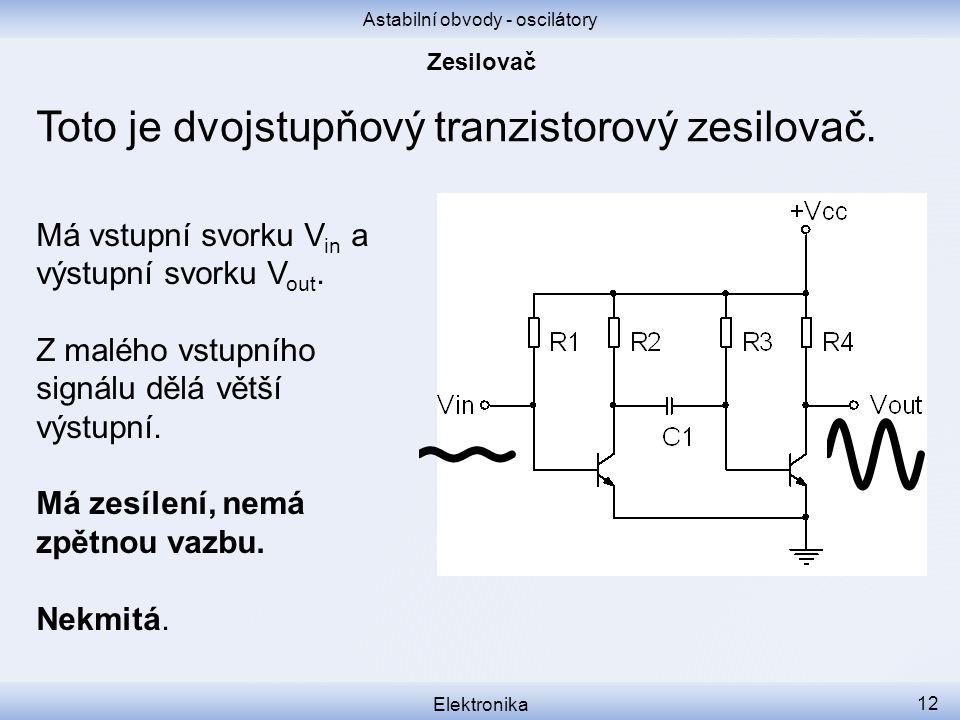 Astabilní obvody - oscilátory Elektronika 12 Toto je dvojstupňový tranzistorový zesilovač.