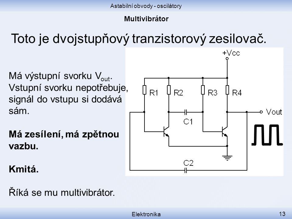 Astabilní obvody - oscilátory Elektronika 13 Toto je dvojstupňový tranzistorový zesilovač.