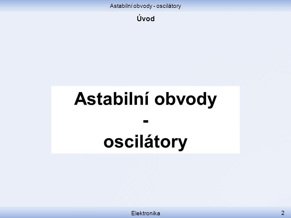 Astabilní obvody - oscilátory Elektronika 2 Astabilní obvody - oscilátory