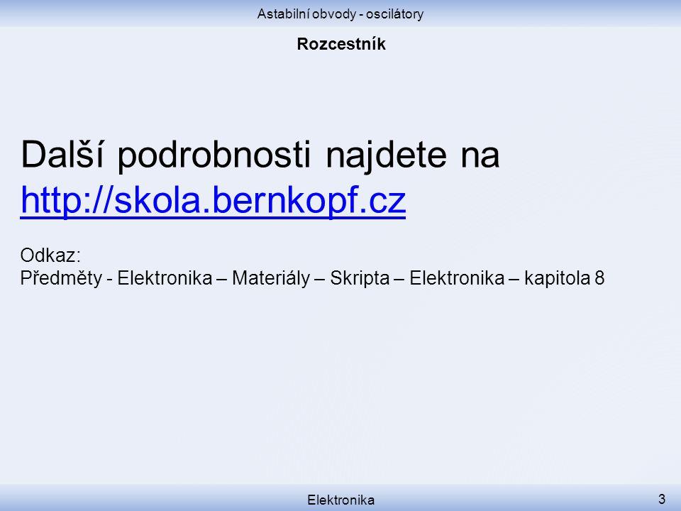 Astabilní obvody - oscilátory Elektronika 3 Další podrobnosti najdete na http://skola.bernkopf.cz Odkaz: Předměty - Elektronika – Materiály – Skripta – Elektronika – kapitola 8