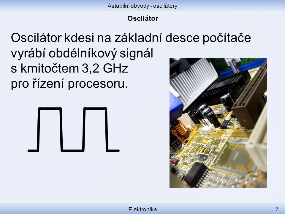 Astabilní obvody - oscilátory Elektronika 8 Lidské srdce pracuje celý život.