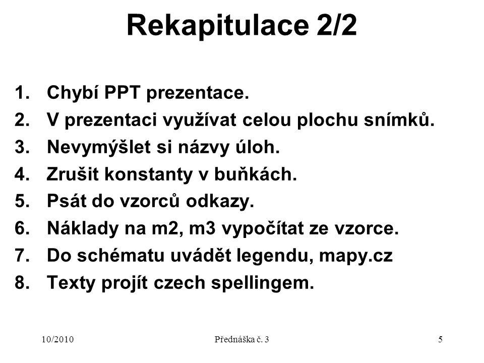 10/2010Přednáška č. 35 Rekapitulace 2/2 1.Chybí PPT prezentace.