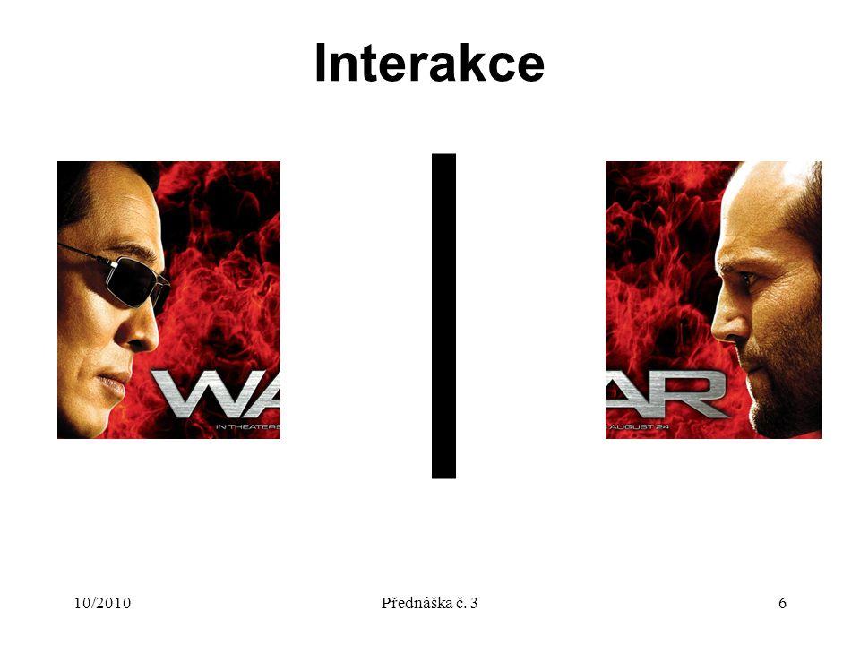 10/2010Přednáška č. 36 Interakce