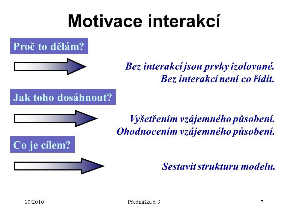 10/2010Přednáška č. 37 Motivace interakcí Proč to dělám.