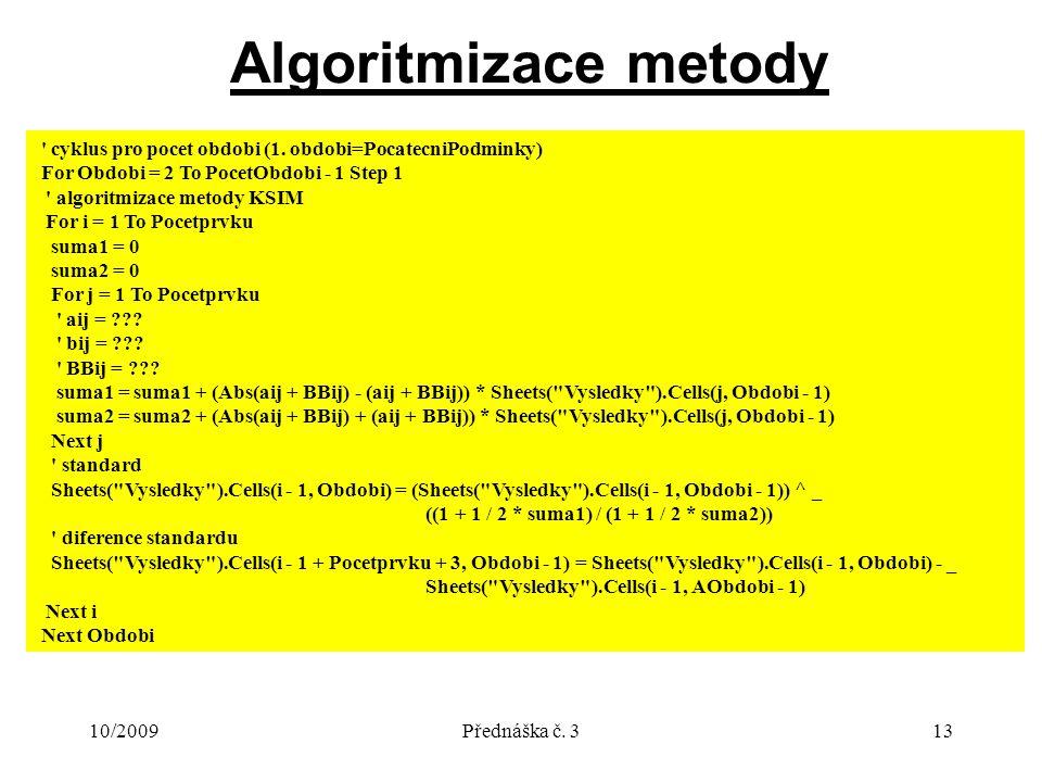 10/2009Přednáška č. 313 Algoritmizace metody cyklus pro pocet obdobi (1.