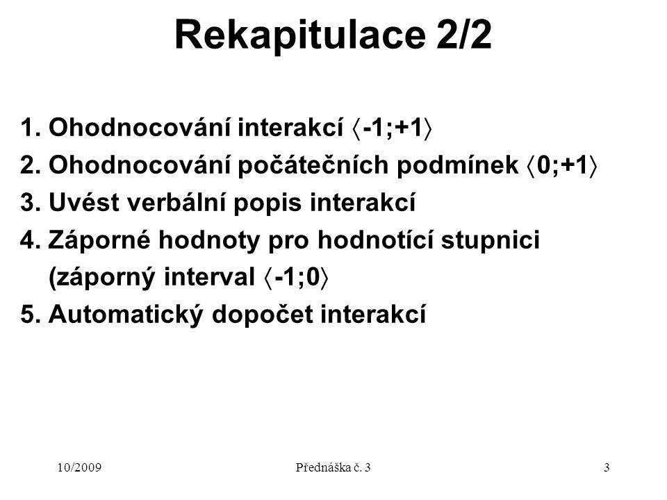 10/2009Přednáška č. 33 Rekapitulace 2/2 1. Ohodnocování interakcí  -1;+1  2.